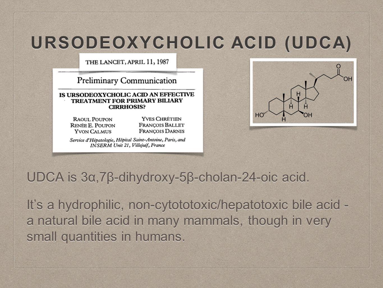 URSODEOXYCHOLIC ACID (UDCA) UDCA is 3α,7β-dihydroxy-5β-cholan-24-oic acid.