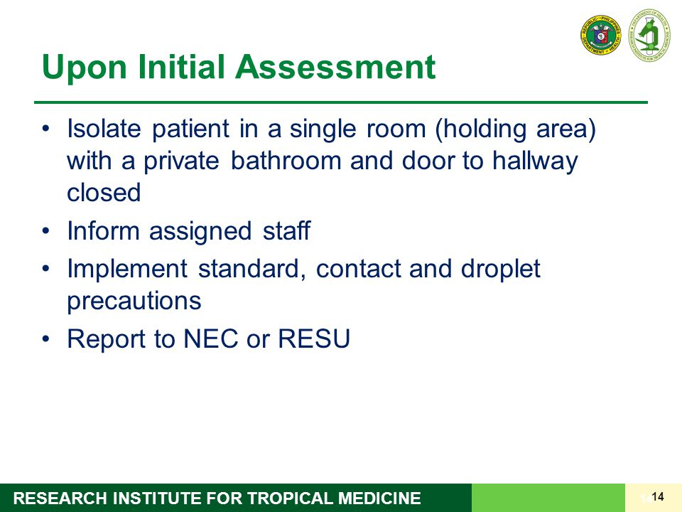 14 RESEARCH INSTITUTE FOR TROPICAL MEDICINE Upon Initial Assessment Isolate patient in a single room (holding area) with a private bathroom and door t