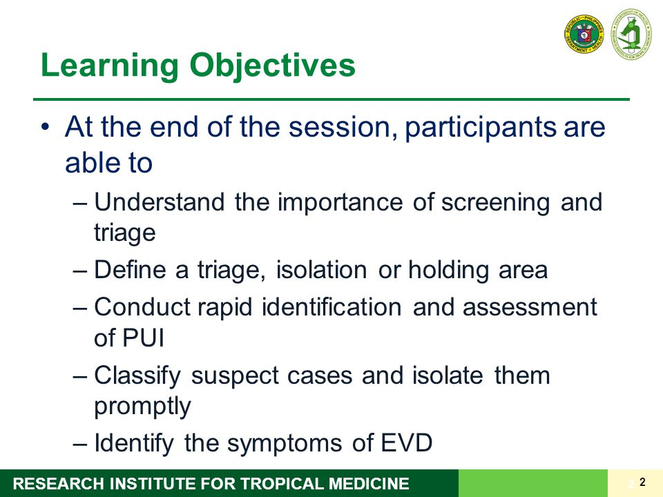 2 RESEARCH INSTITUTE FOR TROPICAL MEDICINE Learning Objectives At the end of the session, participants are able to –Understand the importance of scree