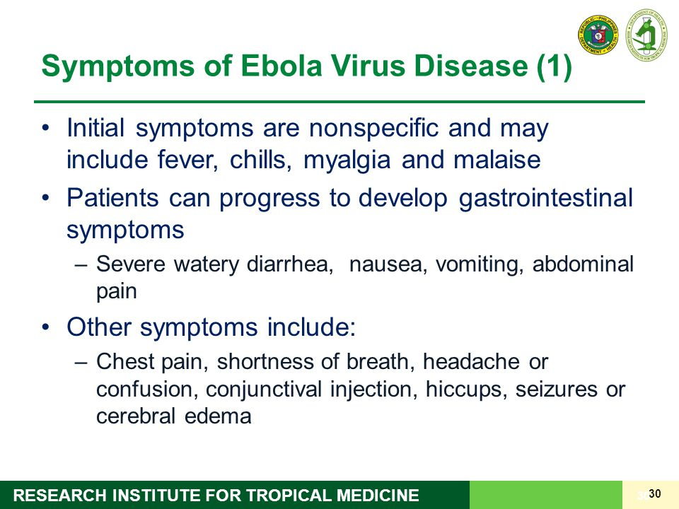 30 RESEARCH INSTITUTE FOR TROPICAL MEDICINE Symptoms of Ebola Virus Disease (1) Initial symptoms are nonspecific and may include fever, chills, myalgi