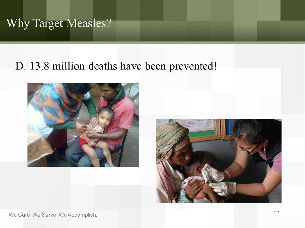 We Care.We Serve. We Accomplish. Why Target Measles.