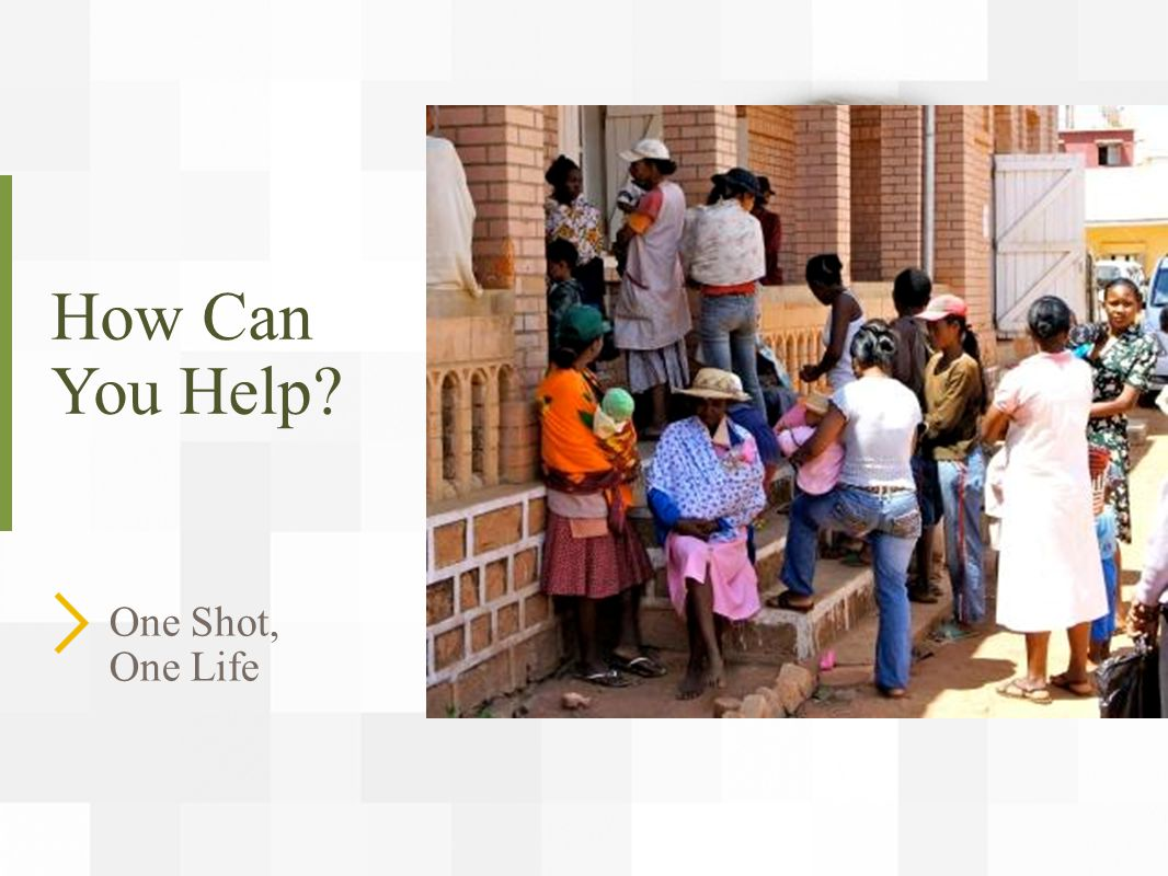 How Can You Help? One Shot, One Life