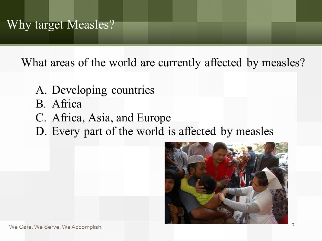 We Care. We Serve. We Accomplish. Why target Measles.