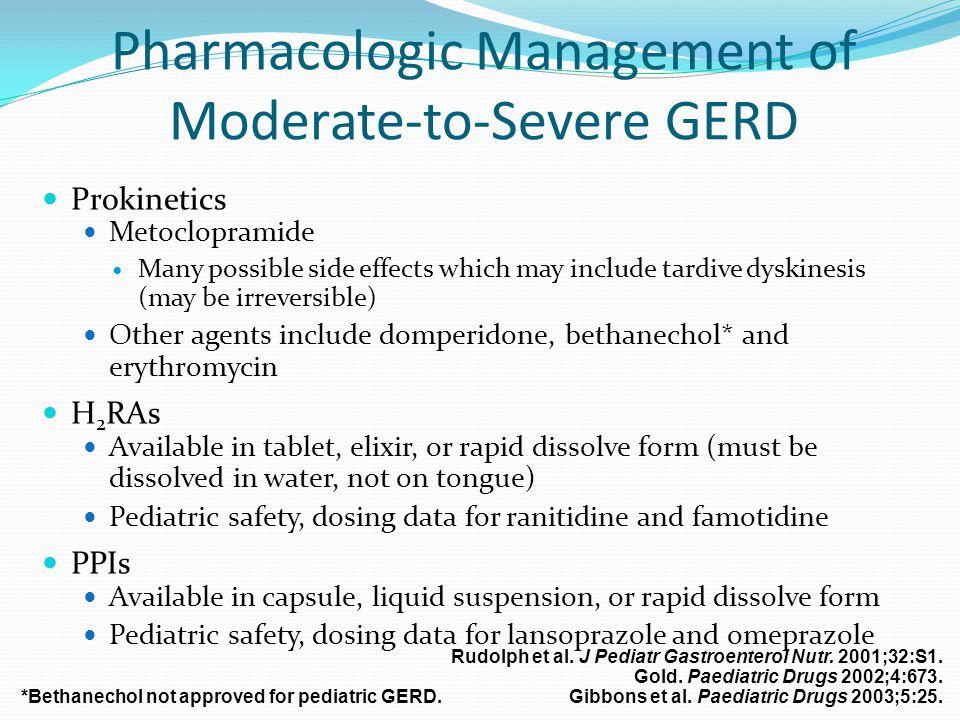 Rudolph et al. J Pediatr Gastroenterol Nutr. 2001;32:S1. Gold. Paediatric Drugs 2002;4:673. Gibbons et al. Paediatric Drugs 2003;5:25. Pharmacologic M