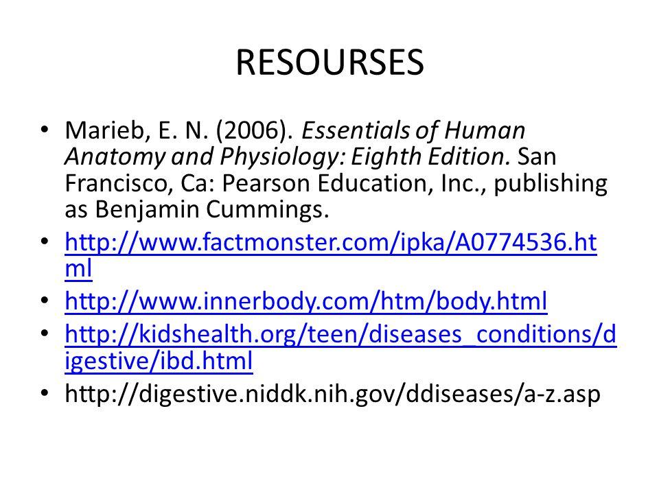 RESOURSES Marieb, E. N. (2006). Essentials of Human Anatomy and Physiology: Eighth Edition. San Francisco, Ca: Pearson Education, Inc., publishing as