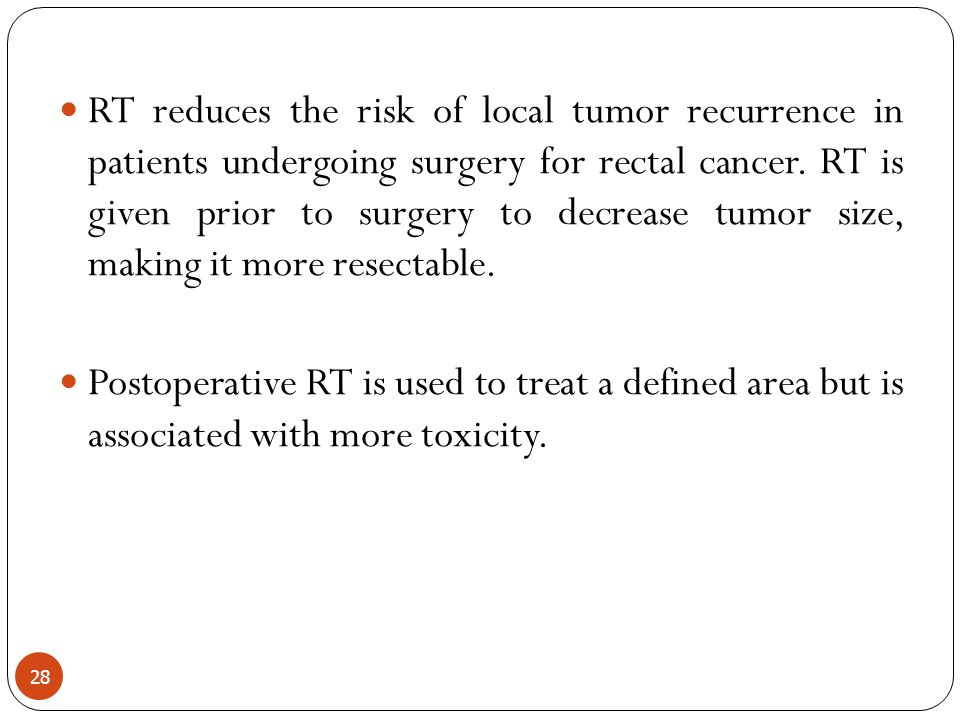 RT reduces the risk of local tumor recurrence in patients undergoing surgery for rectal cancer. RT is given prior to surgery to decrease tumor size, m