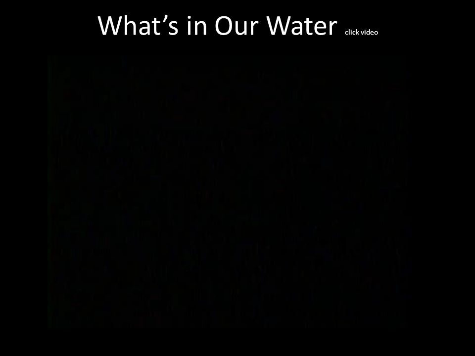 What's in Our Water click video
