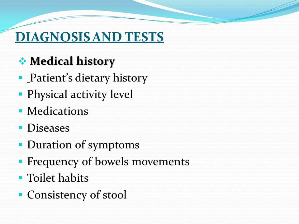 DIAGNOSIS AND TESTS Medical history  Medical history  Patient's dietary history  Physical activity level  Medications  Diseases  Duration of sym