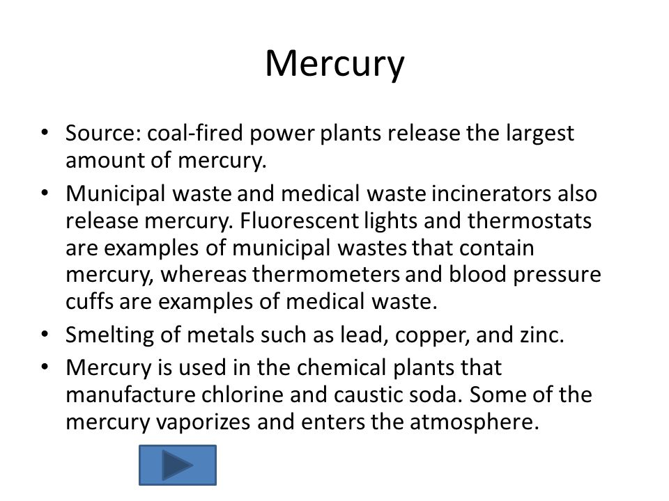 Mercury Source: coal-fired power plants release the largest amount of mercury. Municipal waste and medical waste incinerators also release mercury. Fl