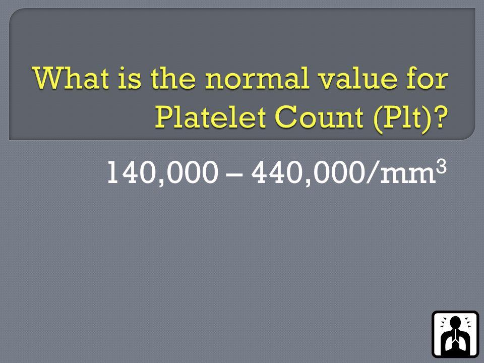 140,000 – 440,000/mm 3