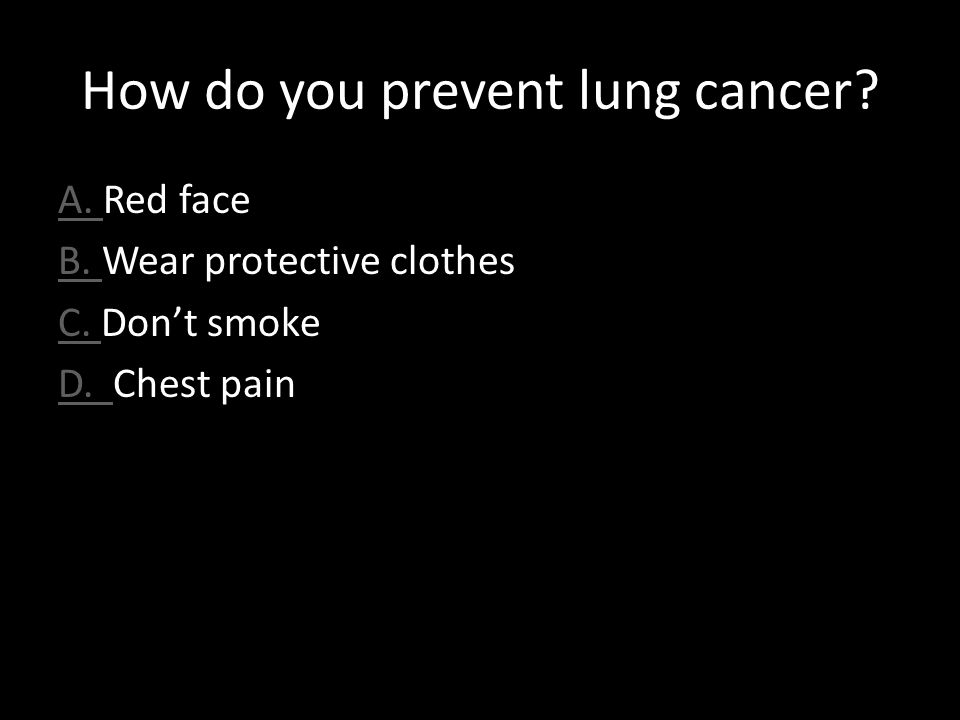 How do you prevent lung cancer. A. A. Red face B.