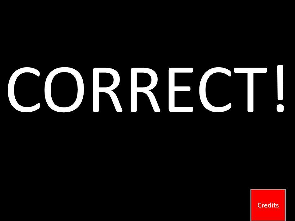 CORRECT! Credits