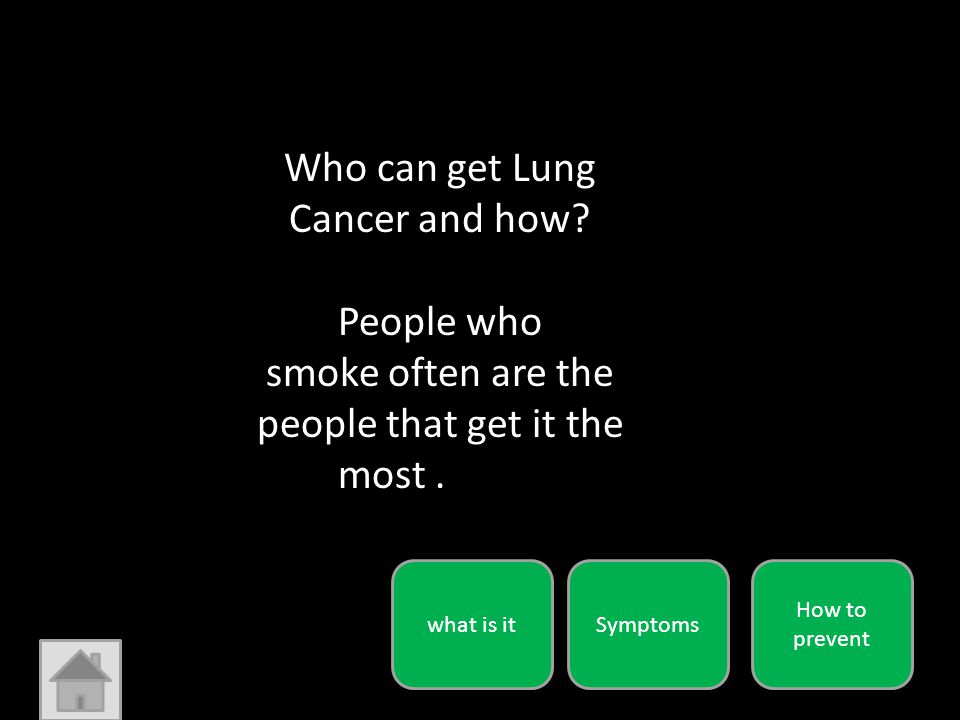 Who can get Lung Cancer and how. People who smoke often are the people that get it the most.