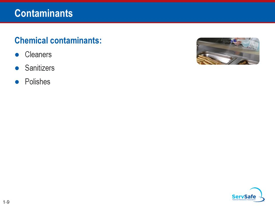 Contaminants Chemical contaminants: Cleaners Sanitizers Polishes 1-9