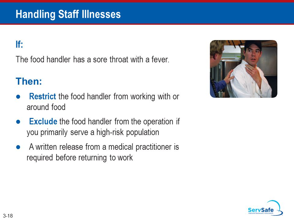 Handling Staff Illnesses If: The food handler has a sore throat with a fever.