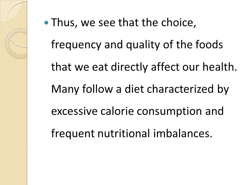 Thus, we see that the choice, frequency and quality of the foods that we eat directly affect our health.