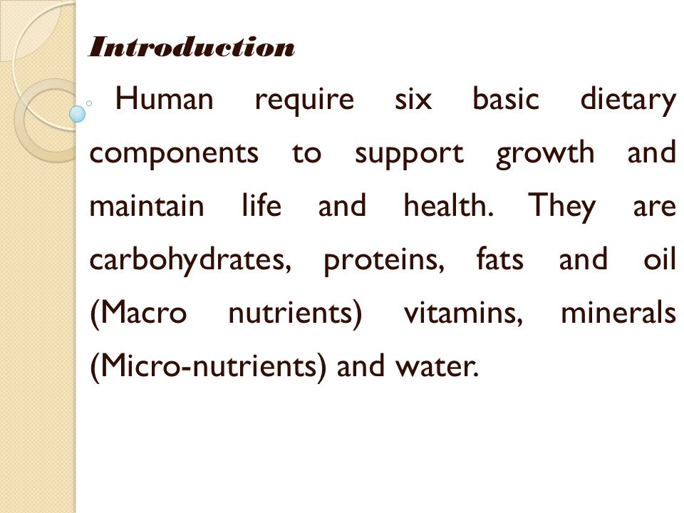 Introduction Human require six basic dietary components to support growth and maintain life and health.