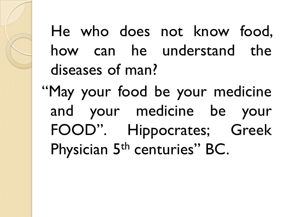 He who does not know food, how can he understand the diseases of man.