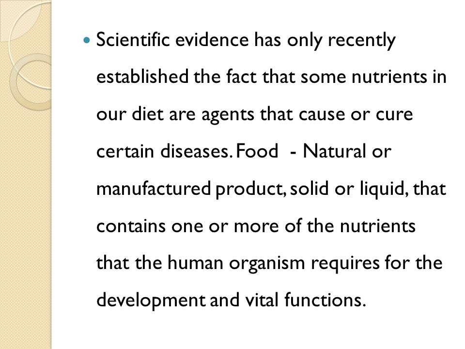 Scientific evidence has only recently established the fact that some nutrients in our diet are agents that cause or cure certain diseases.