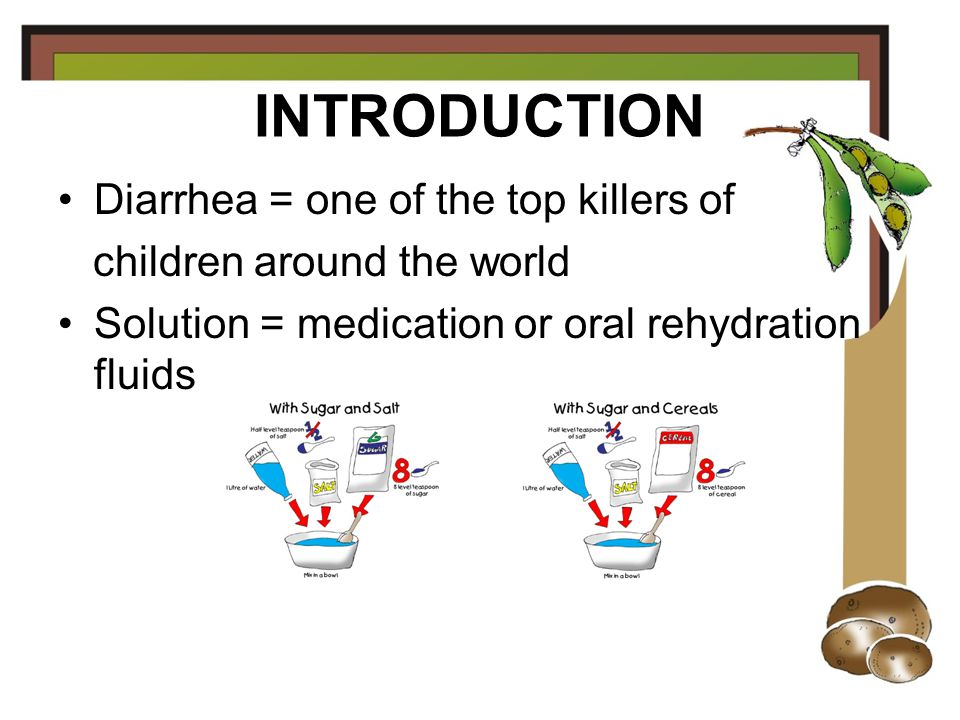 INTRODUCTION Diarrhea = one of the top killers of children around the world Solution = medication or oral rehydration fluids
