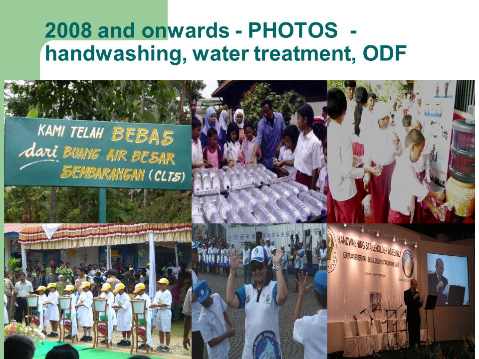 2008 and onwards - PHOTOS - handwashing, water treatment, ODF