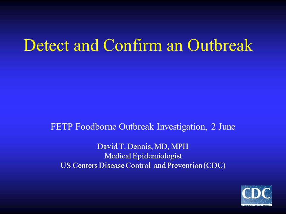 Detect and Confirm an Outbreak FETP Foodborne Outbreak Investigation, 2 June David T.