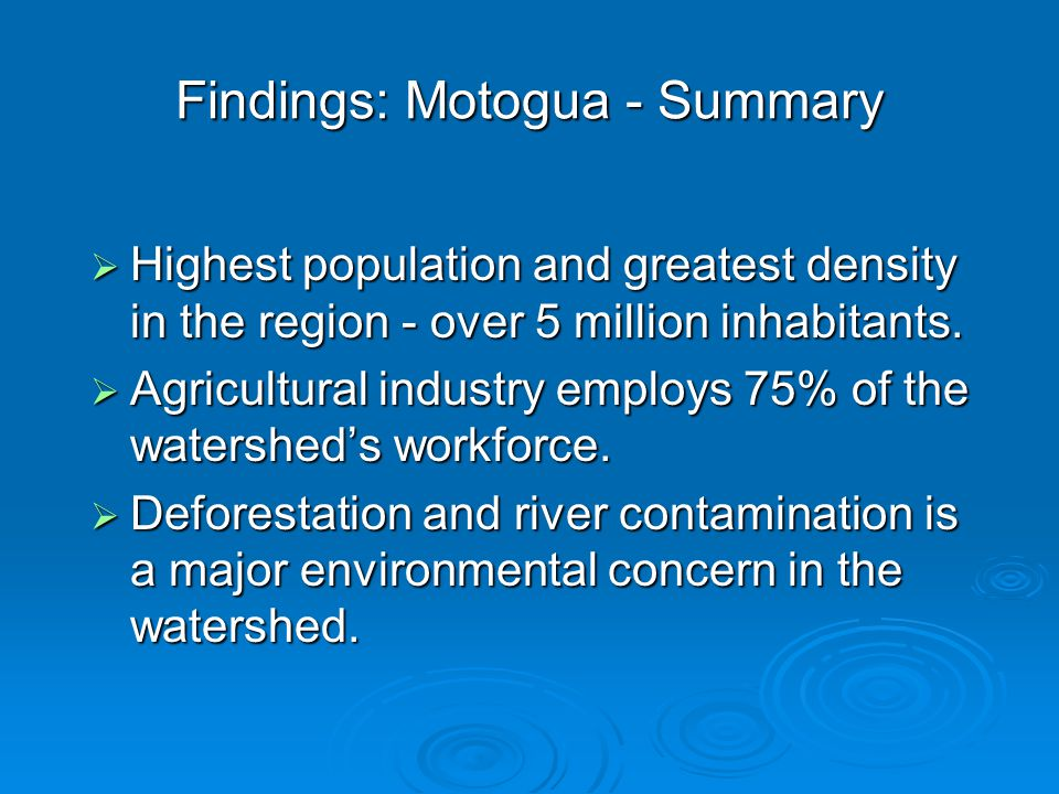Findings: Motogua - Summary  Highest population and greatest density in the region - over 5 million inhabitants.