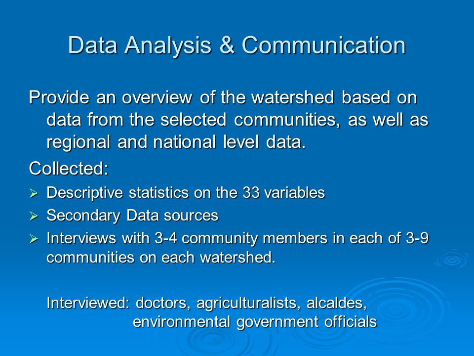 Data Analysis & Communication Provide an overview of the watershed based on data from the selected communities, as well as regional and national level data.