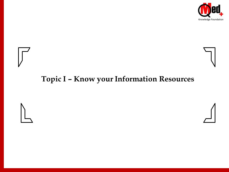 Topic I – Know your Information Resources