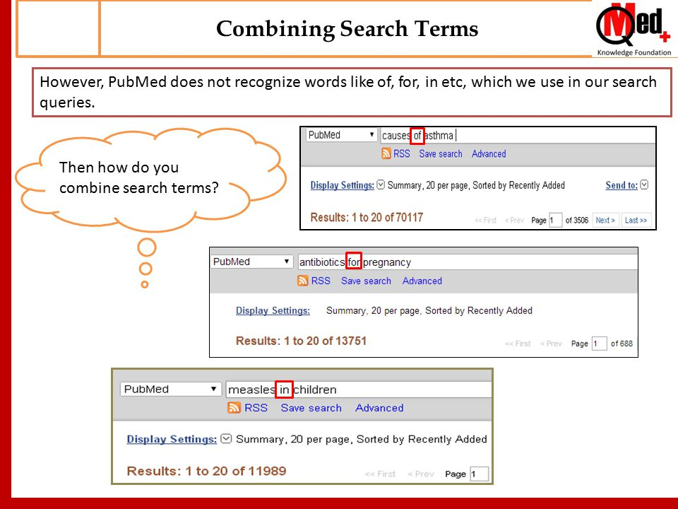 Combining Search Terms However, PubMed does not recognize words like of, for, in etc, which we use in our search queries.