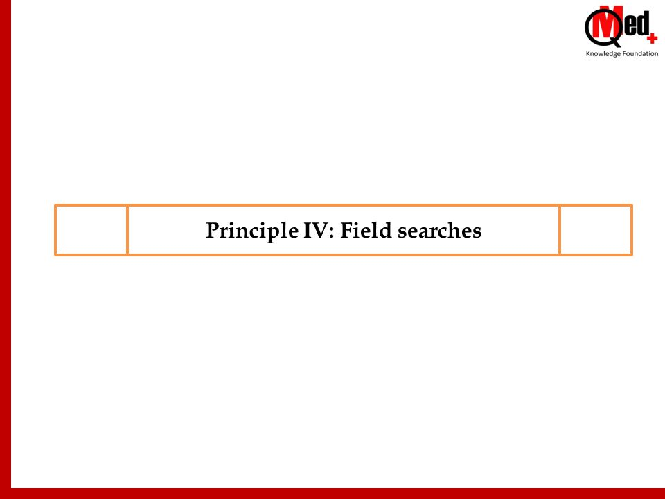 Principle IV: Field searches