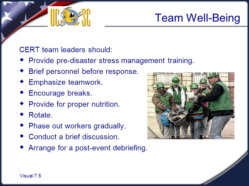 Visual 7.5 Team Well-Being CERT team leaders should:  Provide pre-disaster stress management training.