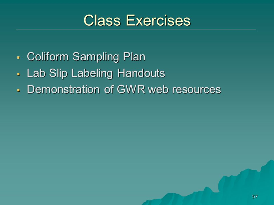 Class Exercises  Coliform Sampling Plan  Lab Slip Labeling Handouts  Demonstration of GWR web resources 57