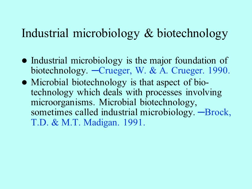 Industrial microbiology & biotechnology Industrial microbiology is the major foundation of biotechnology.