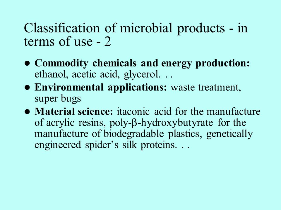 Classification of microbial products - in terms of use - 2 Commodity chemicals and energy production: ethanol, acetic acid, glycerol...