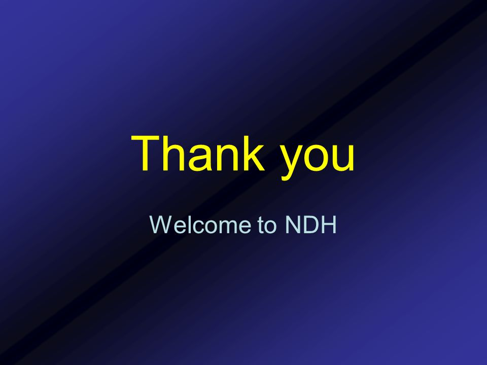 Thank you Welcome to NDH