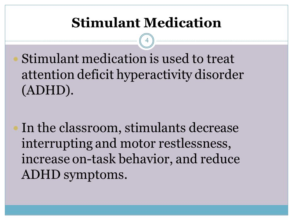 Stimulant Medication Stimulant medication is used to treat attention deficit hyperactivity disorder (ADHD).