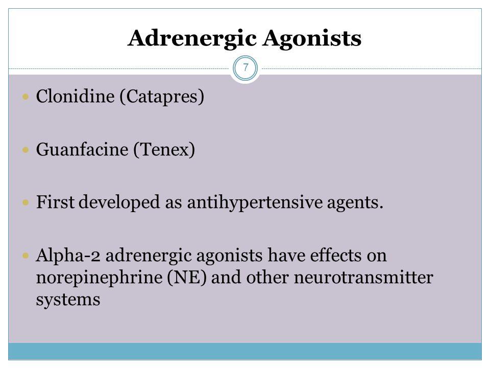 Adrenergic Agonists Clonidine (Catapres) Guanfacine (Tenex) First developed as antihypertensive agents.