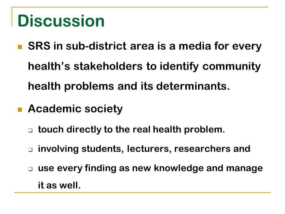 Discussion SRS in sub-district area is a media for every health's stakeholders to identify community health problems and its determinants.