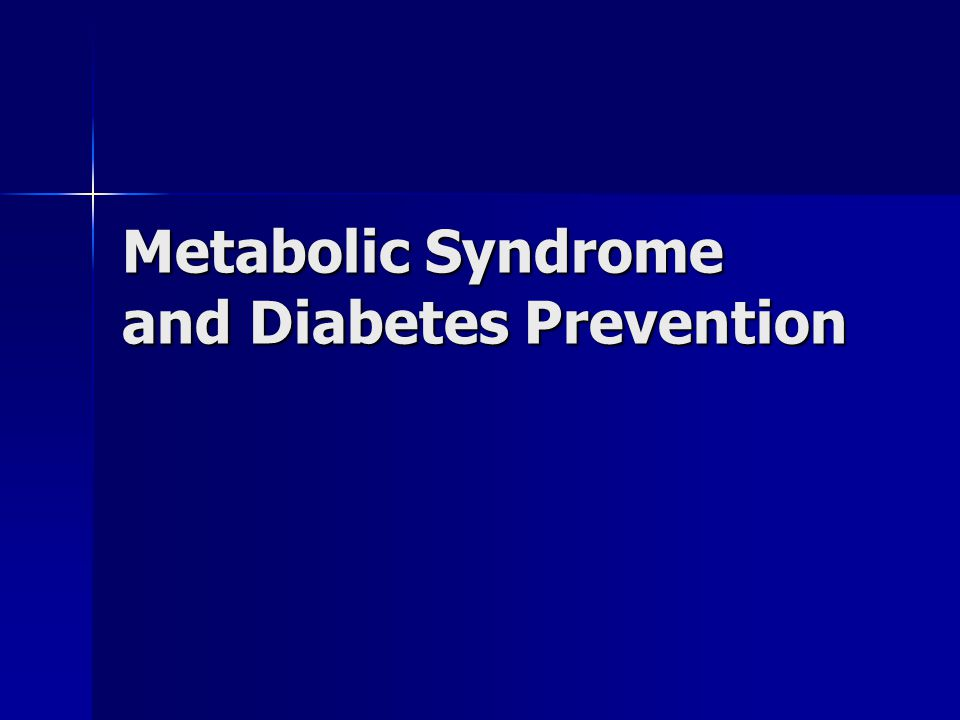 Metabolic Syndrome and Diabetes Prevention