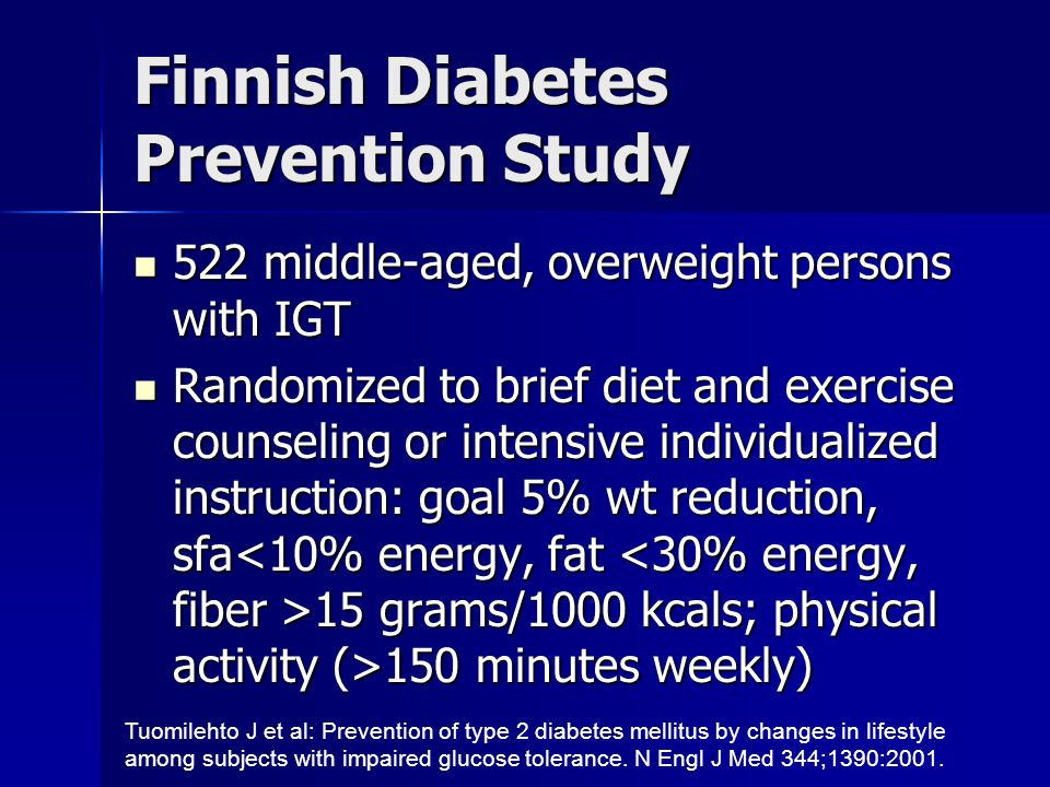 Finnish Diabetes Prevention Study 522 middle-aged, overweight persons with IGT 522 middle-aged, overweight persons with IGT Randomized to brief diet a