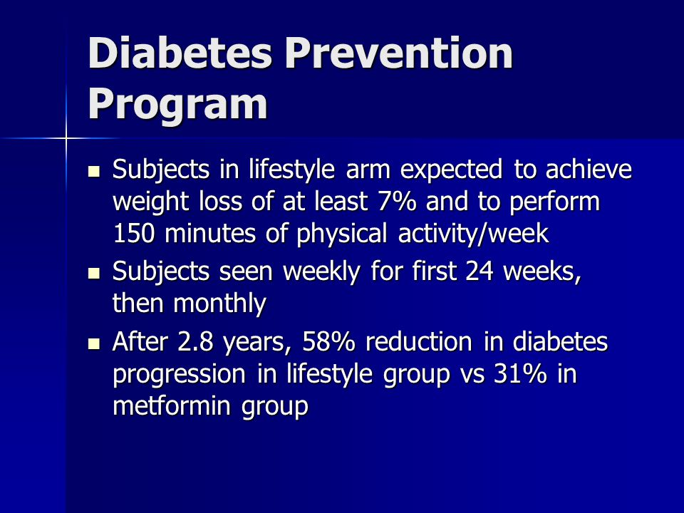 Diabetes Prevention Program Subjects in lifestyle arm expected to achieve weight loss of at least 7% and to perform 150 minutes of physical activity/w