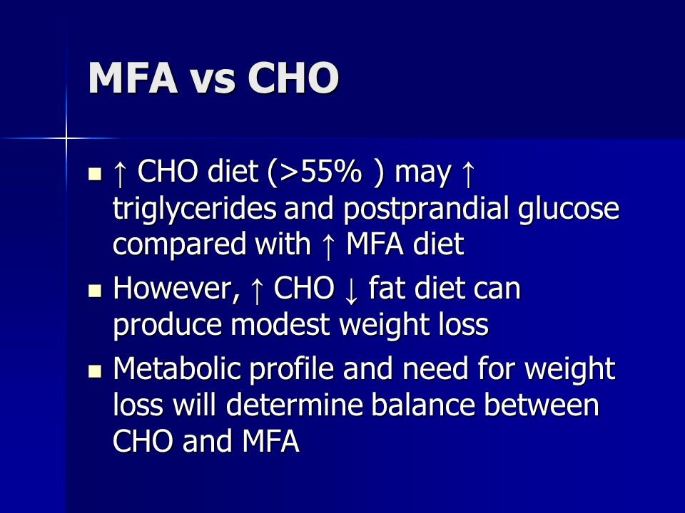 MFA vs CHO ↑ CHO diet (>55% ) may ↑ triglycerides and postprandial glucose compared with ↑ MFA diet ↑ CHO diet (>55% ) may ↑ triglycerides and postpra