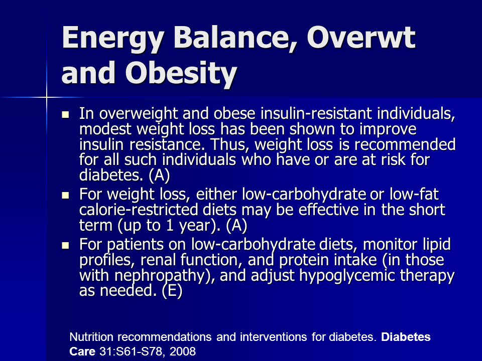 Energy Balance, Overwt and Obesity In overweight and obese insulin-resistant individuals, modest weight loss has been shown to improve insulin resistance.