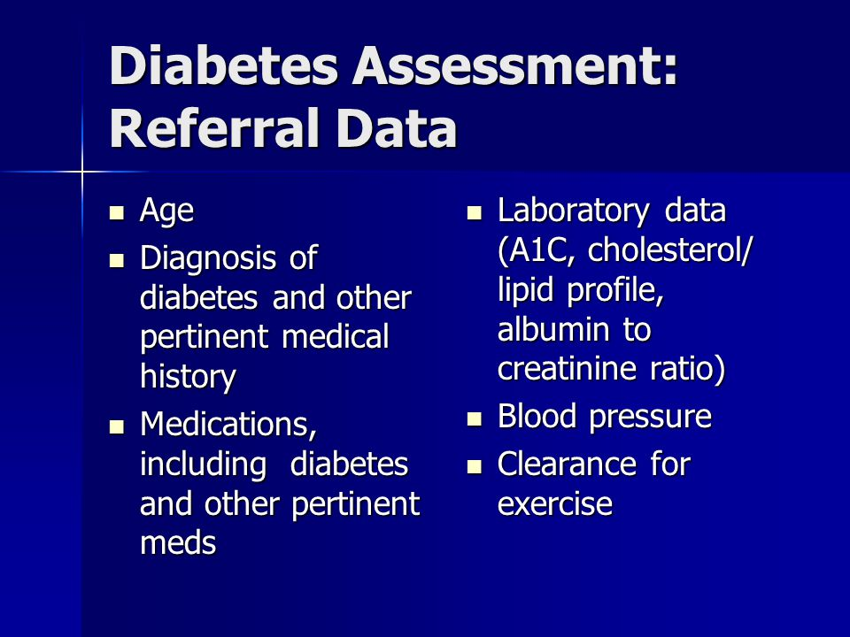 Diabetes Assessment: Referral Data Age Age Diagnosis of diabetes and other pertinent medical history Diagnosis of diabetes and other pertinent medical