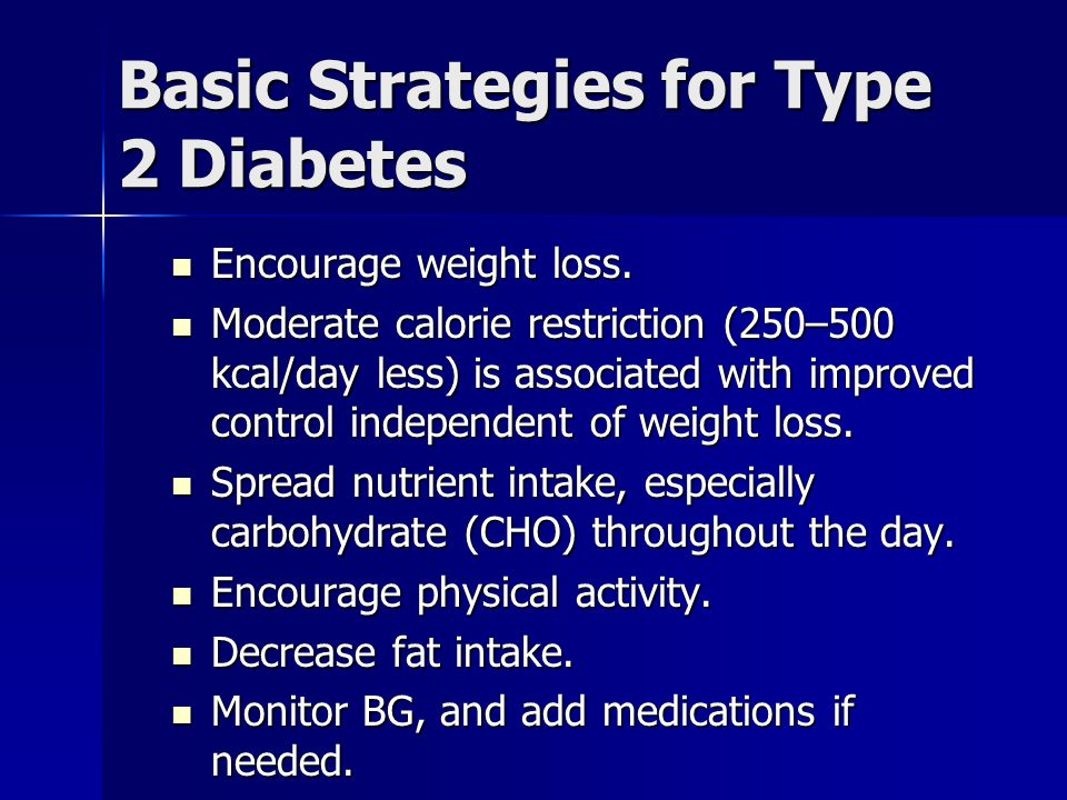 Basic Strategies for Type 2 Diabetes Encourage weight loss.