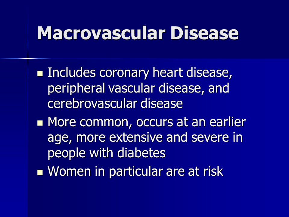Macrovascular Disease Includes coronary heart disease, peripheral vascular disease, and cerebrovascular disease Includes coronary heart disease, perip