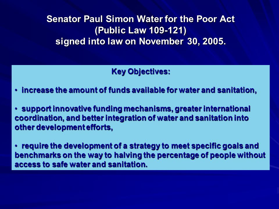 Senator Paul Simon Water for the Poor Act (Public Law 109-121) signed into law on November 30, 2005.