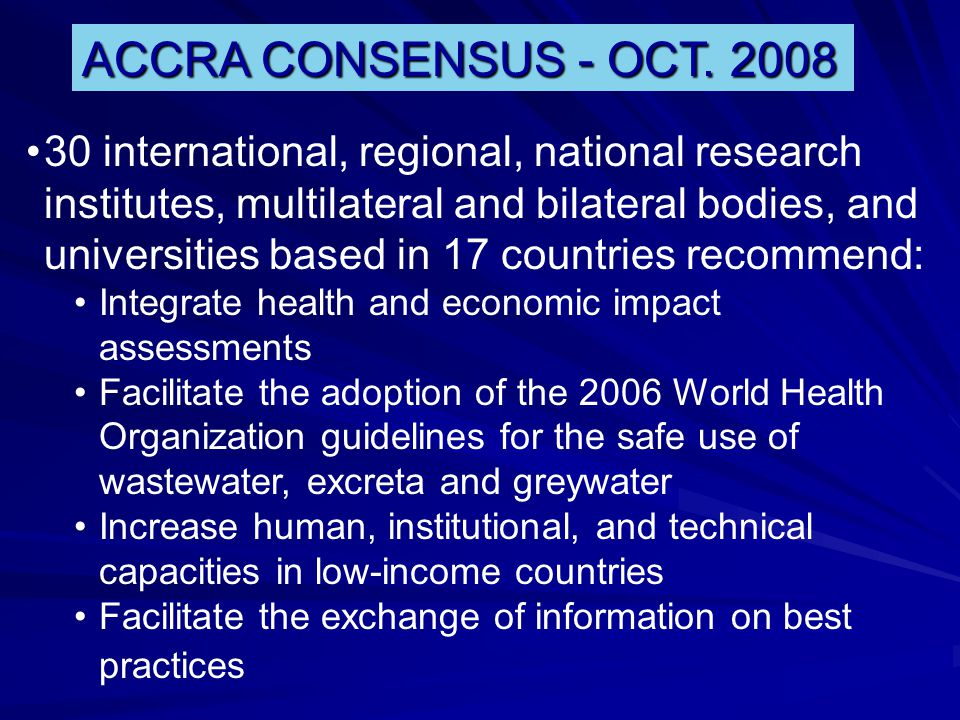 ACCRA CONSENSUS - OCT. 2008 30 international, regional, national research institutes, multilateral and bilateral bodies, and universities based in 17