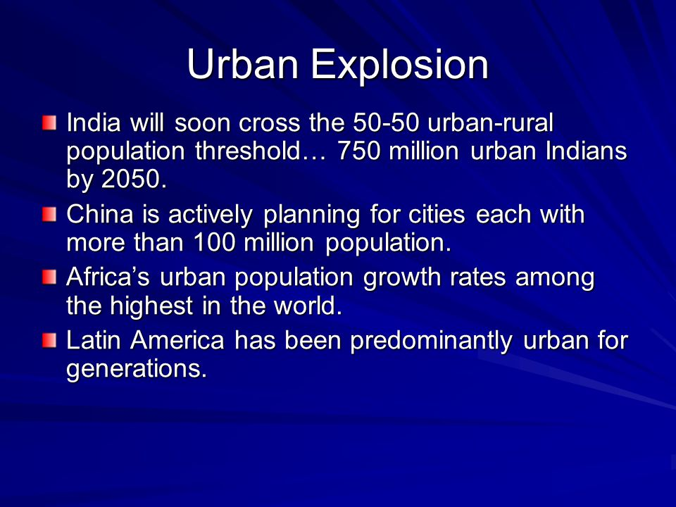 Urban Explosion India will soon cross the 50-50 urban-rural population threshold… 750 million urban Indians by 2050. China is actively planning for ci
